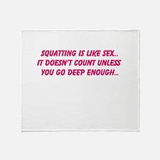Squatting is like sex... Throw Blanket