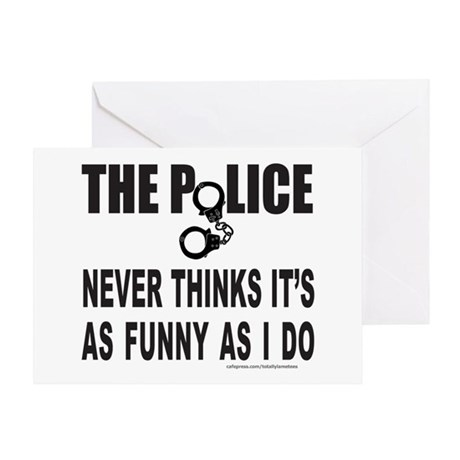 POLICE NEVER THINKS IT'S AS FUNNY Greeting Card