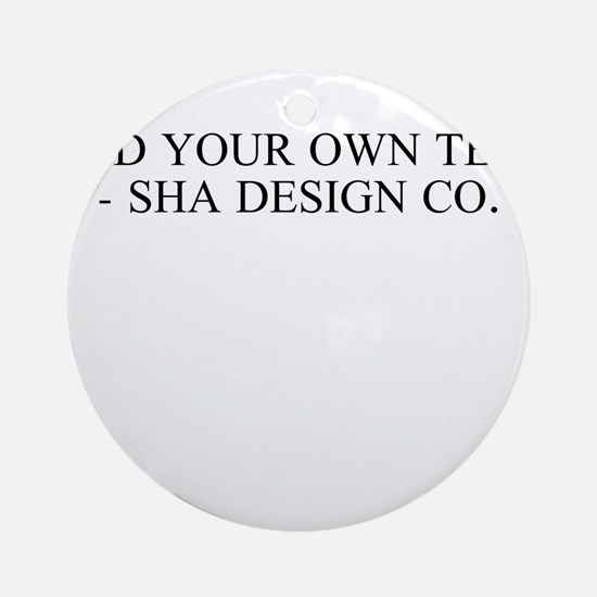 Fully customizable! Ornament (Round)