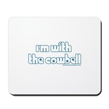 I'm W/ the Cowbell Mousepad