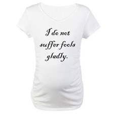 I Do Not Suffer Fools Gladly Shirt