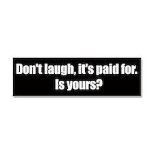 Don't laugh, it's paid for (Car Magnet)