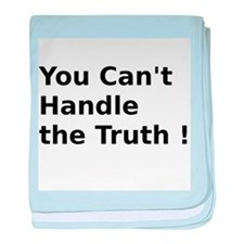 You Can't Handle the Truth ! baby blanket