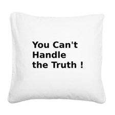 You Can't Handle the Truth ! Square Canvas Pillow