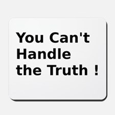 You Can't Handle the Truth ! Mousepad