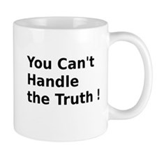 You Can't Handle the Truth ! Mug