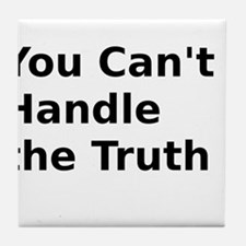 You Can't Handle the Truth ! Tile Coaster
