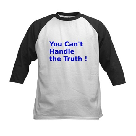You Can't Handle the Truth ! Kids Baseball Jersey