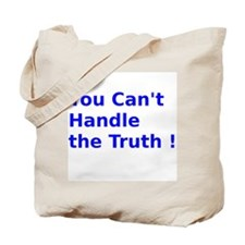 You Can't Handle the Truth ! Tote Bag