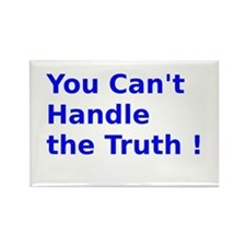 You Can't Handle the Truth ! Rectangle Magnet