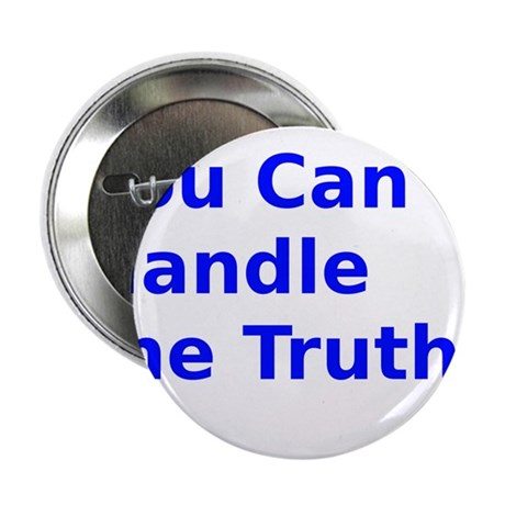 """You Can't Handle the Truth ! 2.25"""" Button"""