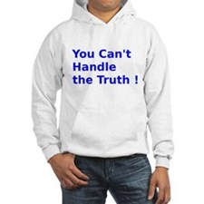You Can't Handle the Truth ! Hoodie