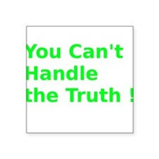 "You Can't Handle the Truth ! Square Sticker 3"" x 3"
