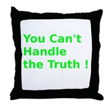 You Can't Handle the Truth ! Throw Pillow