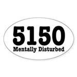 5150 Mentally Disturbed Oval Sticker