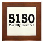 5150 Mentally Disturbed Framed Tile