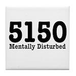 5150 Mentally Disturbed Tile Coaster
