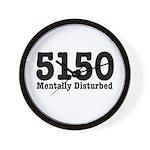 5150 Mentally Disturbed Wall Clock