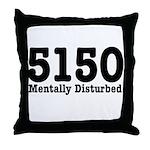 5150 Mentally Disturbed Throw Pillow
