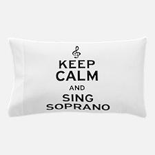 Keep Calm Sing Soprano Pillow Case