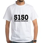 5150 Mentally Disturbed White T-Shirt