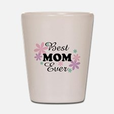 Best Mom Ever fl 1.3 Shot Glass