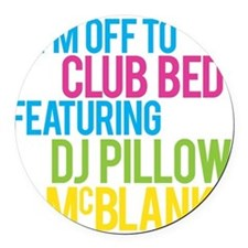 Im Off To Club Bed With DJ Pilllow and McBlanky L