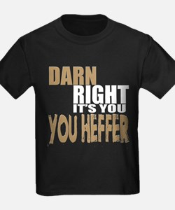 Darn Right Its You Heffer T-Shirt