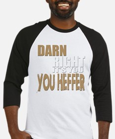 Darn Right Its You Heffer Baseball Jersey