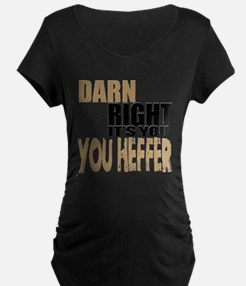 Darn Right Its You Heffer Maternity T-Shirt