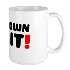 GET DOWN ON IT! Mug