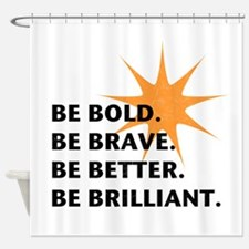 Be Bold Be Brilliant Shower Curtain