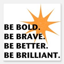 "Be Bold Be Brilliant Square Car Magnet 3"" x 3"""