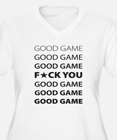 Good game Fck You Plus Size T-Shirt
