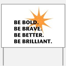 Be Bold Be Brilliant Yard Sign