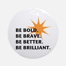 Be Bold Be Brilliant Ornament (Round)