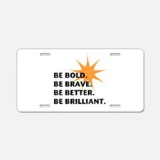 Be Bold Be Brilliant Aluminum License Plate