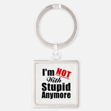 Im not with stupid anymore Square Keychain