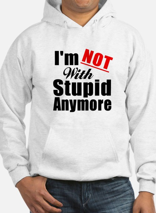 Im not with stupid anymore Hoodie