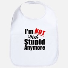 Im not with stupid anymore Bib
