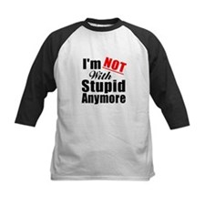 Im not with stupid anymore Tee