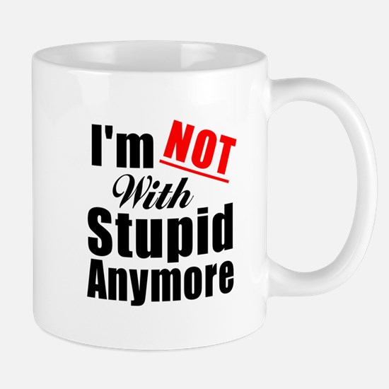 Im not with stupid anymore Mug