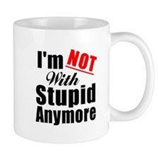 Im not with stupid anymore Small Mugs