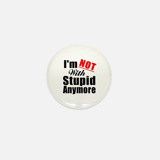 Im not with stupid anymore Mini Button