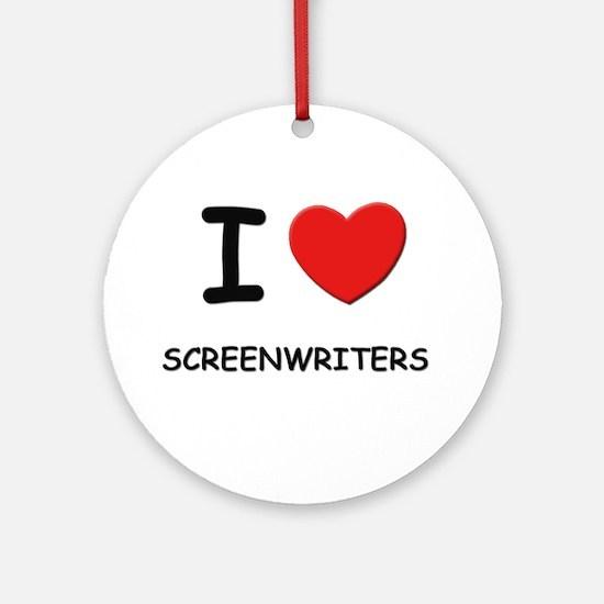 I love screenwriters Ornament (Round)