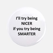 "I'll Try Being Nicer... 3.5"" Button"