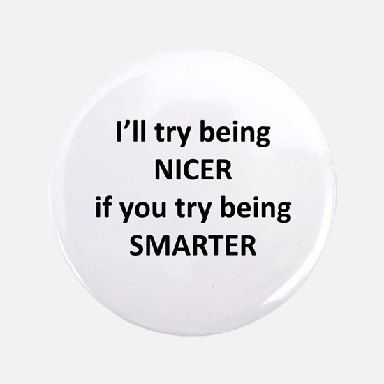 """I'll Try Being Nicer... 3.5"""" Button"""