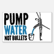 Pump Water Not Bullets Decal