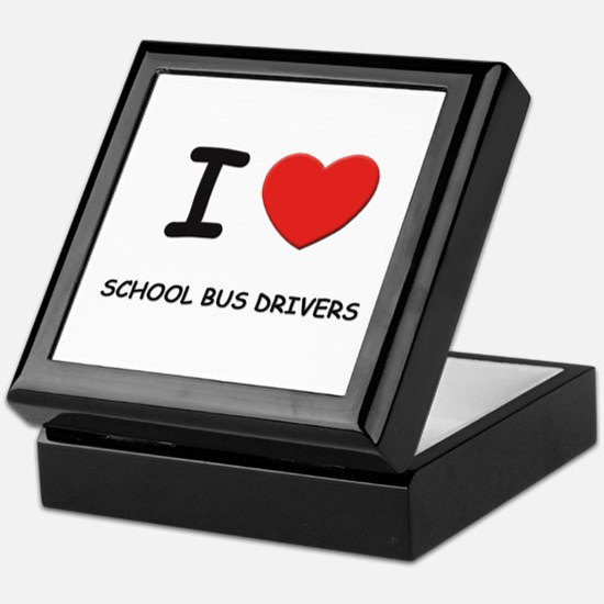I love school bus drivers Keepsake Box