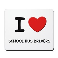 I love school bus drivers Mousepad